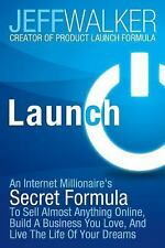 Launch: An Internet Millionaire's Secret Formula to Sell Almost Anything Online,