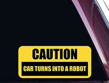 CAUTION CAR TURNS INTO A ROBOT - Transformers - Decal / Sticker NOT PRINTED