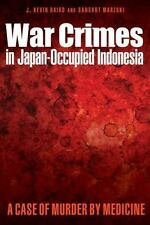 War Crimes in Japan-Occupied Indonesia: A Case of Murder by Medicine (Hardback o