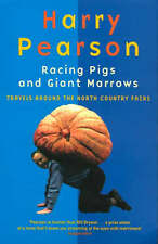 Racing Pigs And Giant Marrows: Travels around the North Country Fairs, Pearson,