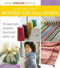 Quick and Easy Sewing With Your Serger by Becky Hanson; 15 Easy-Sew Projects