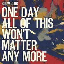 SLOW CLUB - ONE DAY ALL OF THIS WON'T MATTER ANYMORE   CD NEU