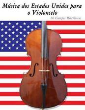 Música Dos Estados Unidos para o Violoncelo : 10 Canções Patrióticas by Uncle...