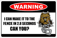 *Aluminum* Warning I Can Make It To The Fence In 2,8 Seconds 8x12 Metal Sign NS