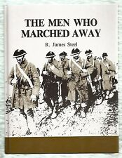 The Men Who Marched Away, Canada's Infantry in WW I, R James Steel, Signed, h/c
