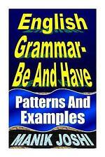 English Grammar- Be and Have: Patterns and Examples (English Daily Use) (Volume