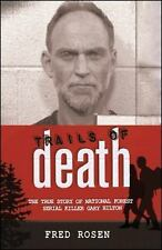 Trails Of Death: The True Story Of  National Forest Serial Killer Gary Hilton...