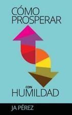 Obras Sencillas Ser.: Como Prosperar con Humildad by J. A. Perez (2014,...