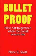 Bulletproof: How Not to Get Fired When the Credit Crunch Hits,Mark C Scott Scott