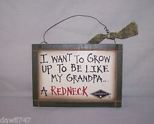 I WANT TO GROW UP TO BE LIKE MY GRANDPA... A REDNECK.  WOOD SIGN