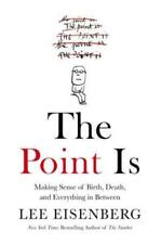 The Point Is: Making Sense of Birth, Death, and Everything in Between: New