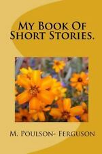 My Book of Short Stories by M. Ferguson (2011, Paperback)