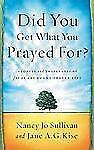 Did You Get What You Prayed For? : Keys to an Abundant Prayer Life by Jane A....