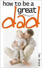 How to be a Great Dad, Bruce, Ian, New Book