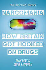 Narcomania: How Britain Got Hooked On Drugs by Steve Sampson, Max Daly (Paperback, 2013)