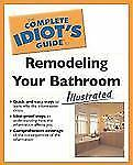 The Complete Idiot's Guide to Remodeling Your Bath Illustrated