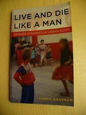 Live and Die Like a Man: Gender Dynamics in Urban Egypt - Farha Ghannam