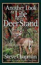 Another Look at Life from a Deer Stand : Going Deeper into the Woods by Steve...