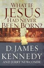 What If Jesus Had Never Been Born?: The Positive Impact of Christianity in Histo