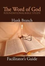 The Word of God Foundational Bible Study : The Facilitator's Guide by Hank...