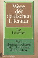Wege der deutschen Literatur  (Ein Lesebuch) von H. Glaser, J. Lehmann, A. Lobos