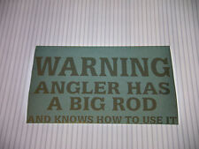 WARNING ANGLER HAS BIG ROD AND KNOWS HOW TO USE IT VINYL STICKER