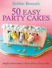 50 Easy Party Cakes by Debbie Brown (Paperback) New Book