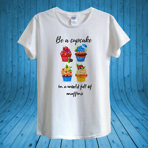Be a Cupcake in a world of muffins T-shirt Design unisex man women fitted