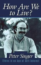 How Are We to Live?: Ethics in an Age of Self-Interest-ExLibrary