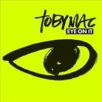 EYE ON IT: TobyMac Me Without You, Steal My Show, Forgiveness (featuring Lecrae)