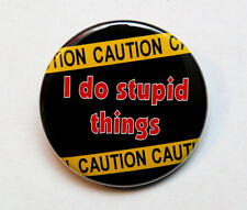 CATION I DO STUPID THINGS - Novelty Button Pinback Badge 1.5""