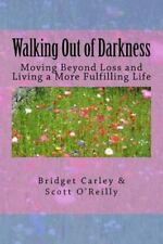 Walking Out of Darkness : Moving Beyond Loss and Living a More Fulfilling...