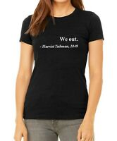 BC Ladies We Out Harriet Tubman 1849 Shirt Civil Rights Justice Freedom Fit Tee