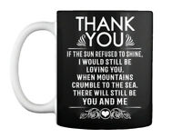 The Thank You Tee - If Sun Refused To Shine.i Would Still Be Gift Coffee Mug