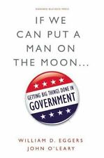 If We Can Put a Man on the Moon: Getting Big Things Done in Government-ExLibrary