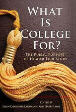 What Is College For? : The Public Purpose of Higher Education by Katherine H. Au