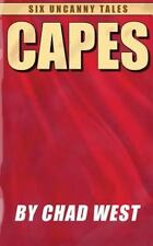 Capes: Six Uncanny Tales by Chad West (2014, Paperback)