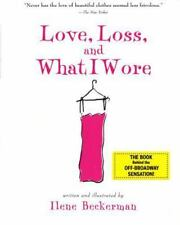 Love, Loss, and What I Wore by Ilene Beckerman (2005, Paperback)