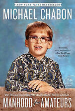 """""""AS NEW"""" Chabon, Michael, Manhood for Amateurs: The Pleasures and Regrets of a H"""