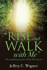 Rise and Walk with Me: By Wagner, Jeffery C.