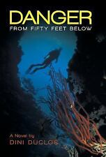 Danger from Fifty Feet Below by Duclos Dini (2013, Hardcover)