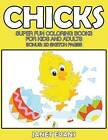 Chicks: Super Fun Coloring Books For Kids And Adults (Bonus: 20 Sketch Pages)
