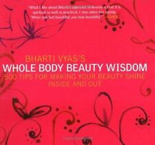 Bharti Vyas's Whole Body Beauty Wisdom: 500 Tips for Making Your Beauty Shine In