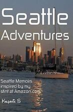 Seattle Adventures : Seattle Memoirs Inspired by My Stint at Amazon.com by...