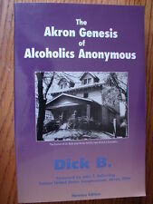The Akron Genesis of Alcoholics Anonymous  by Dick B. Recovery Founders AA
