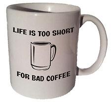 Life is too short for bad coffee  11 oz coffee tea mug