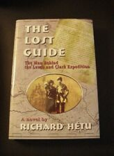 The Lost Guide The Man Behind the Lewis and Clark Expedition by Richard Hetu