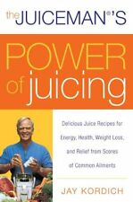 The Juicemans Power of Juicing: Delicious Juice Recipes for Energy, Health, Wei