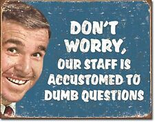 """Don'T Worry Our Staff Is Accustomed To Dumb Questions Metal 12.5"""" X 16"""" Sign"""
