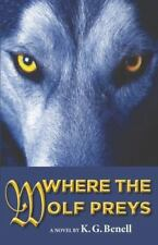 Where The Wolf Preys, , Benell, K. G., Very Good, 2013-10-08,